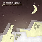 Uphill City Remixes & Collaborations by I Am Robot And Proud