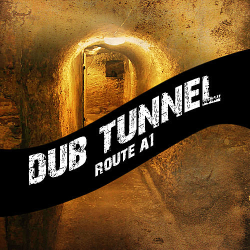 Dub Tunnel Route A1 by Various Artists