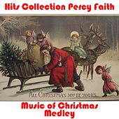 Percy Faith Music of Christmas Medley: Joy To The World! / Silent Night, Holy Night / Deck The Hall With Boughs Of Holly / It Came Upon The Midnight Clear / Good King Wenceslas / Hark! The Herald Angels Sing / The First Noël / Lo, How A Rose E'er Blooming by Percy Faith
