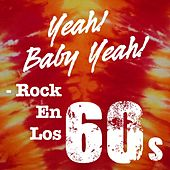 Yeah! Baby Yeah! - Rock en los 60's de Various Artists