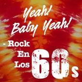 Yeah! Baby Yeah! - Rock en los 60's de Various Artists