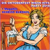 Die Oktoberfest Wiesn Party Hits 2018 (Plus Megahit Scheiß Alkohol) von Schmitti