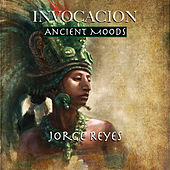Invocacion - Ancient Moods by Jorge Reyes