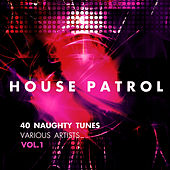 House Patrol (40 Naughty Tunes), Vol. 1 - EP von Various Artists