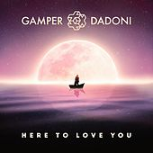 Here to Love You by GAMPER & DADONI