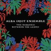 Alba Griot Ensemble: The Darkness Between the Leaves de Alba Griot Ensemble