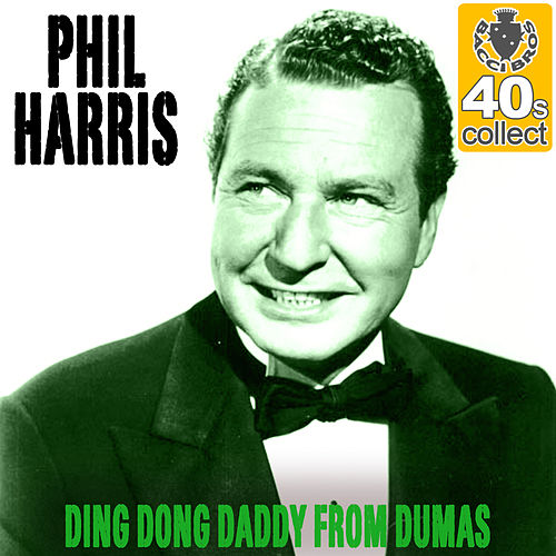 Ding Dong Daddy from Dumas (Remastered) - Single by Phil Harris