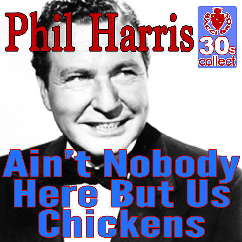 Ain't Nobody Here But Us Chickens (Remastered) - Single by Phil Harris