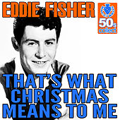 That's What Christmas Means To Me (Remastered) - Single by Eddie Fisher