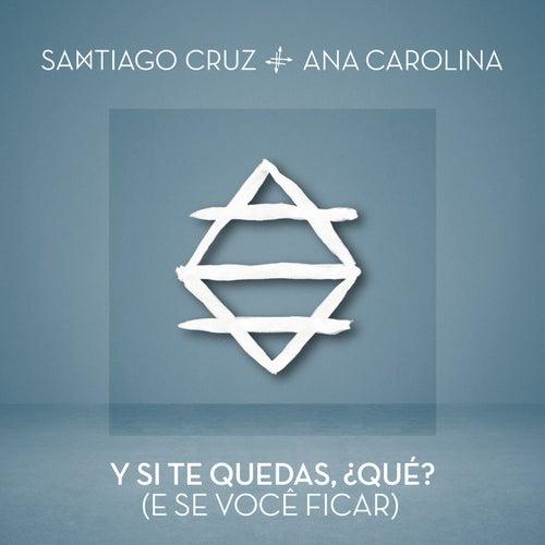 Y Si Te Quedas, ¿Qué? by Santiago Cruz