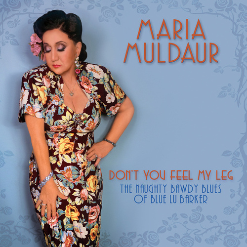 Don't You Feel My Leg (The Naughty Bawdy Blues of Blue Lu Barker) by Maria Muldaur