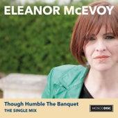 Though Humble the Banquet (The Single Mix) von Eleanor McEvoy