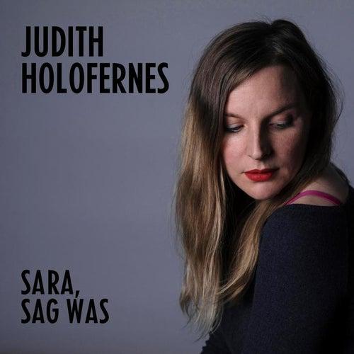 Sara, sag was von Judith Holofernes