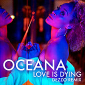 Love Is Dying (Dezzo Remix) von Oceana
