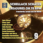 Schellack Schätze: Treasures on 78 RPM from Berlin, Europe and the World, Vol. 9 (Remastered 2018) by Various Artists