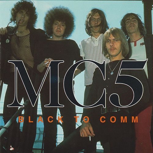 Black to Comm by MC5