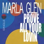 Prove All Your Lovin von Marla Glen