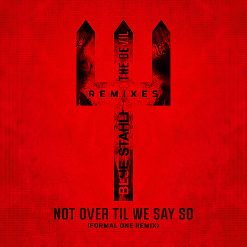 Not Over Til We Say So (Formal One Remix) de Blue Stahli