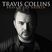 Brave & The Broken by Travis Collins