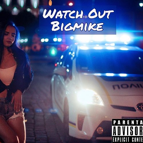 Watch Out by Big Mike