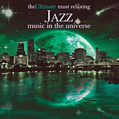 The Ultimate Most Relaxing Jazz In The Universe by Various Artists