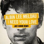 I Need Your Love (Just Kiddin Remix) van Albin Lee Meldau