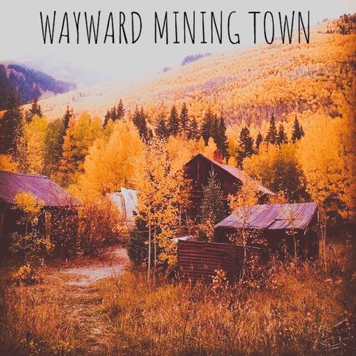 Wayward Mining Town von Abby Mettry