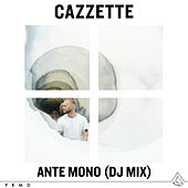 Ante Mono (DJ Mix) by Cazzette