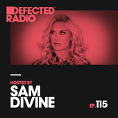 Defected Radio Episode 115 (hosted by Sam Divine) by Defected Radio