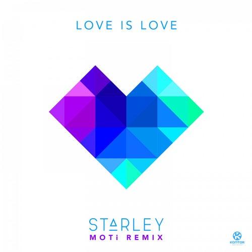 Love Is Love (MOTi Remix) von Starley