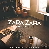 Zara Zara (Unplugged) by Shishir Bhanot