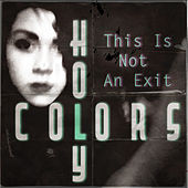 This Is Not an Exit by Holy Colors