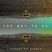 The Way to Us by Echoes of Giants