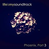 Phoenix, Pt. 3 by Life Is My Soundtrack