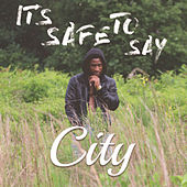 It's Safe to Say by CITY