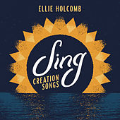 Sing: Creation Songs by Ellie Holcomb