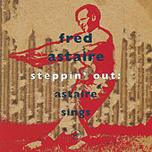 Steppin'Out: Astaire Sings by Fred Astaire