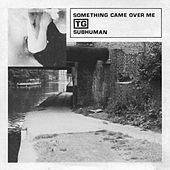 Subhuman / Something Came Over Me de Throbbing Gristle