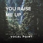 You Raise Me Up by BYU Vocal Point