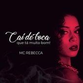 Cai de Boca Que Tá Muito Bom de Mc Rebecca