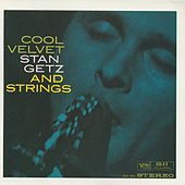 Cool Velvet: Stan Getz And Strings by Stan Getz