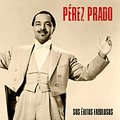 Sus Éxitos Fabulosos (Remastered) by Perez Prado