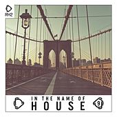 In the Name of House, Vol. 9 by Various Artists
