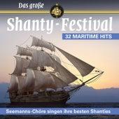 Das große SHANTY-FESTIVAL - Seemanns-Chöre singen ihre besten Shanties (32 maritime Hits) by Various Artists