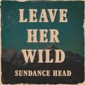 Leave Her Wild de Sundance Head