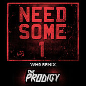 Need Some1 (Wh0 Remix) de The Prodigy
