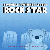 Lullaby Versions Of The Killers by Twinkle Twinkle Little Rock Star