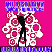 The Best Party Ballad Soundtrack by The New Troubadours