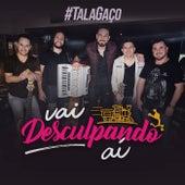Vai Desculpando Aí by Talagaço