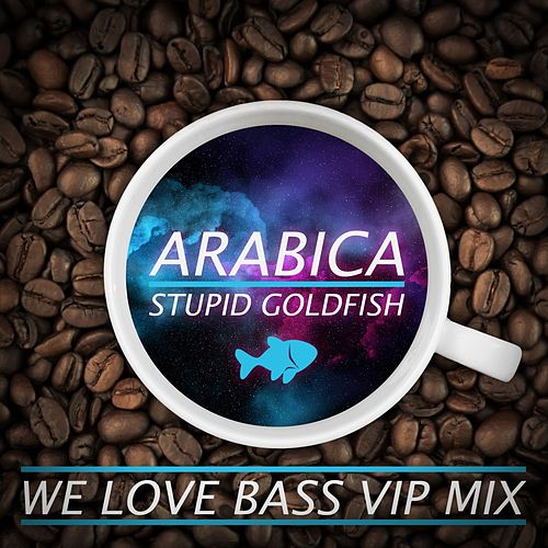 Arabica (We Love Bass VIP Mix) von Stupid Goldfish